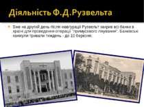 Вже на другий день після інавгурації Рузвельт закрив всі банки в країні для п...