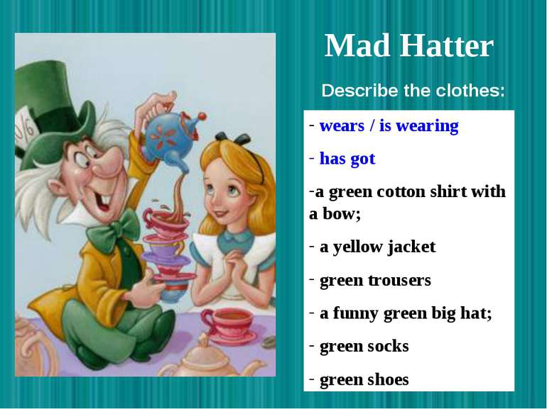 Mad Hatter wears / is wearing has got a green cotton shirt with a bow; a yell...