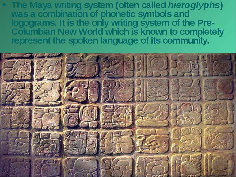 The Maya writing system (often called hieroglyphs) was a combination of phone...