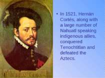 In 1521, Hernán Cortés, along with a large number of Nahuatl speaking indigen...