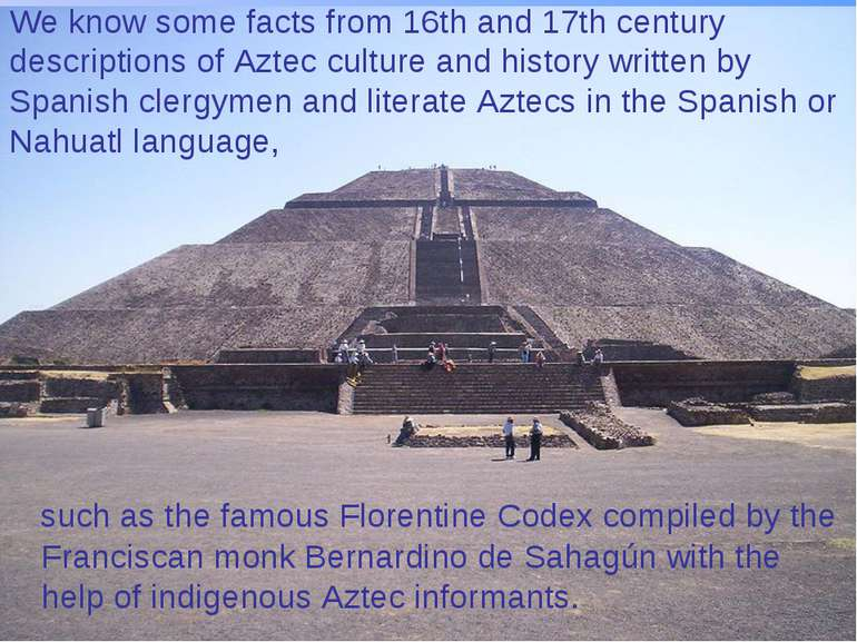 We know some facts from 16th and 17th century descriptions of Aztec culture a...