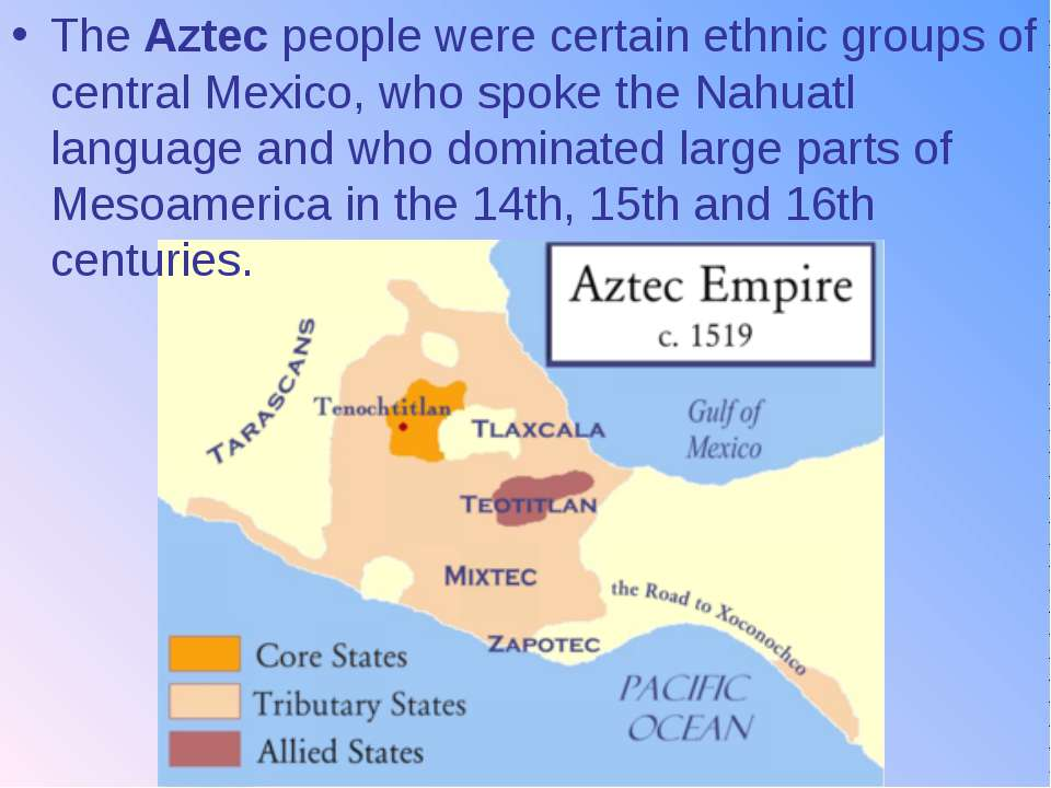 The Aztec people were certain ethnic groups of central Mexico, who spoke the ...