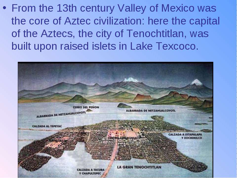 From the 13th century Valley of Mexico was the core of Aztec civilization: he...