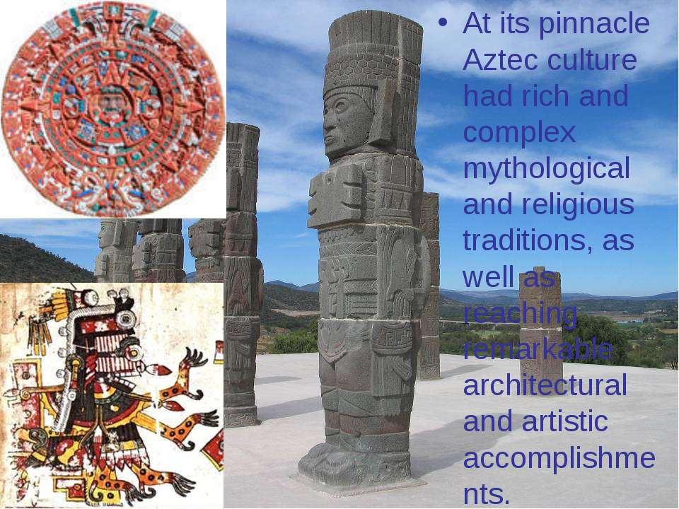 At its pinnacle Aztec culture had rich and complex mythological and religious...