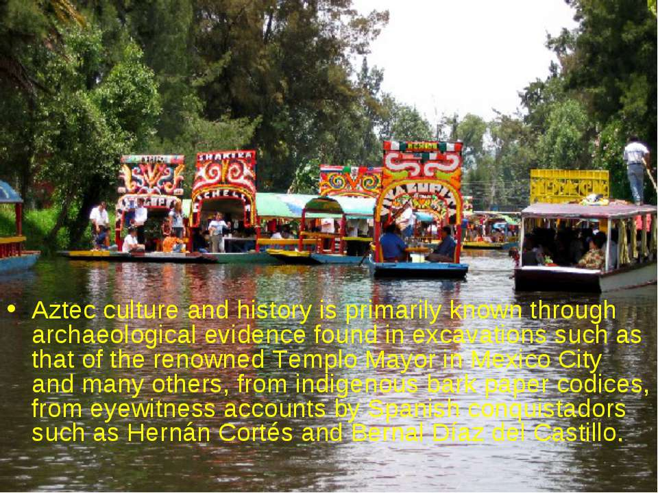 Aztec culture and history is primarily known through archaeological evidence ...