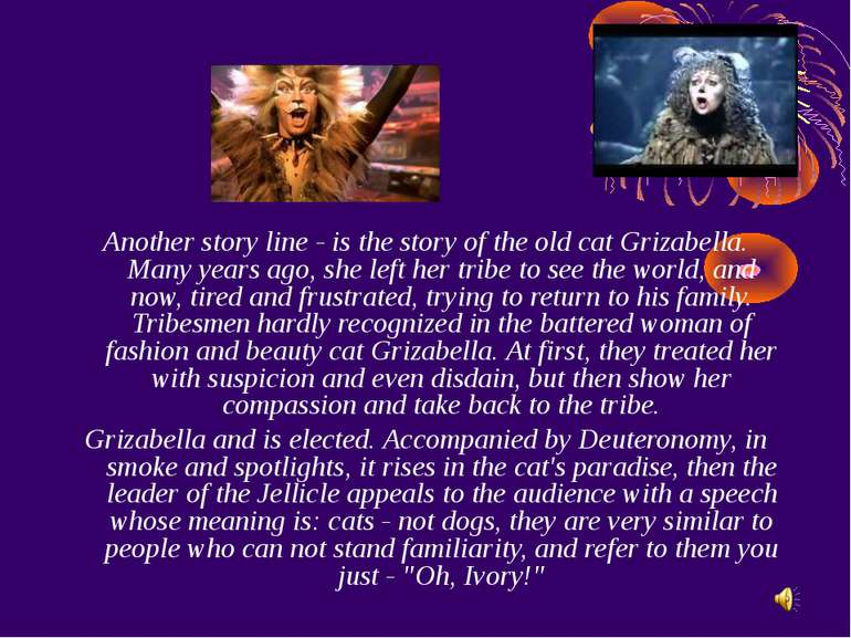Another story line - is the story of the old cat Grizabella. Many years ago, ...