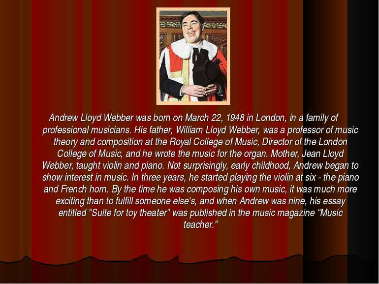 Andrew Lloyd Webber was born on March 22, 1948 in London, in a family of prof...