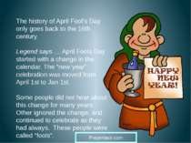 The history of April Fool's Day only goes back to the 16th century. Legend sa...
