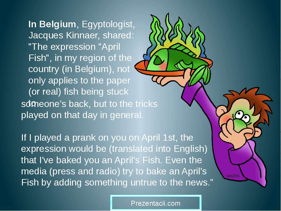 "In Belgium, Egyptologist, Jacques Kinnaer, shared: ""The expression ""April Fis..."