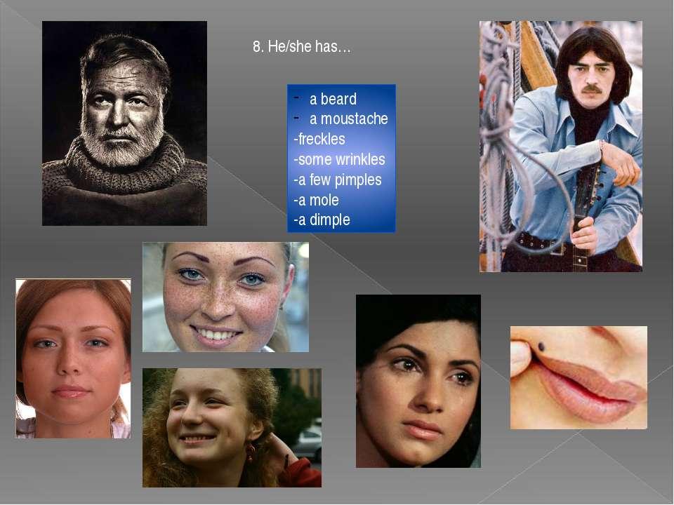 8. He/she has… a beard a moustache -freckles -some wrinkles -a few pimples -a...