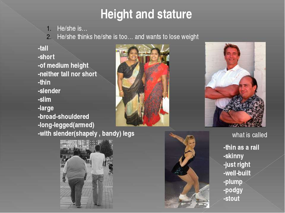 Height and stature He/she is… He/she thinks he/she is too… and wants to lose ...