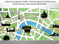 Look at the map of London. Find the places of interest you know and say a few...
