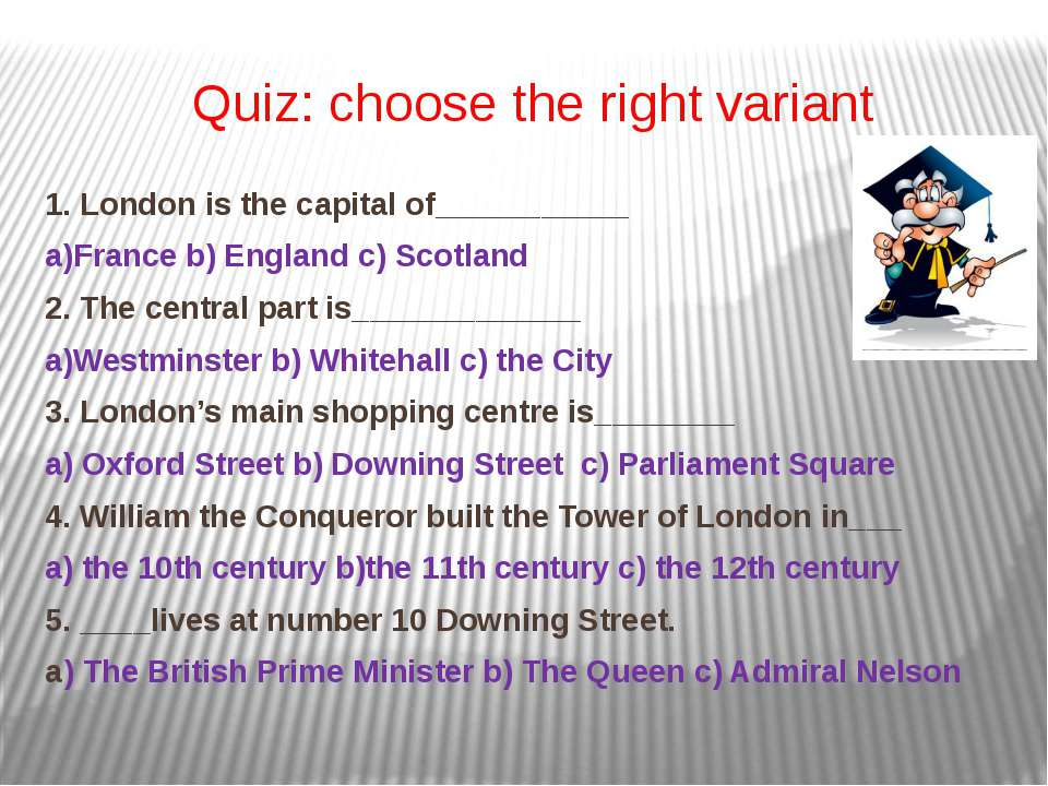 Quiz: choose the right variant 1. London is the capital of___________ a)Franc...