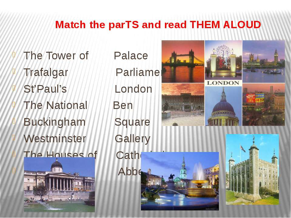 Match the parTS and read THEM ALOUD The Tower of Palace Trafalgar Parliament ...