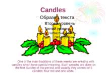Candles One of the main traditions of these weeks are wreaths with candles wh...