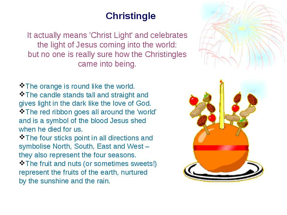 Christingle It actually means 'Christ Light' and celebrates the light of Jesu...