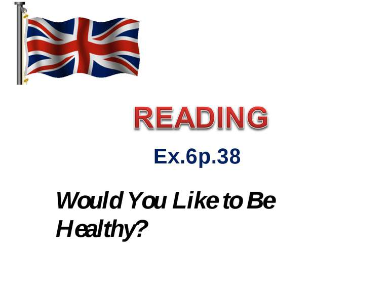 Ex.6p.38 Would You Like to Be Healthy?
