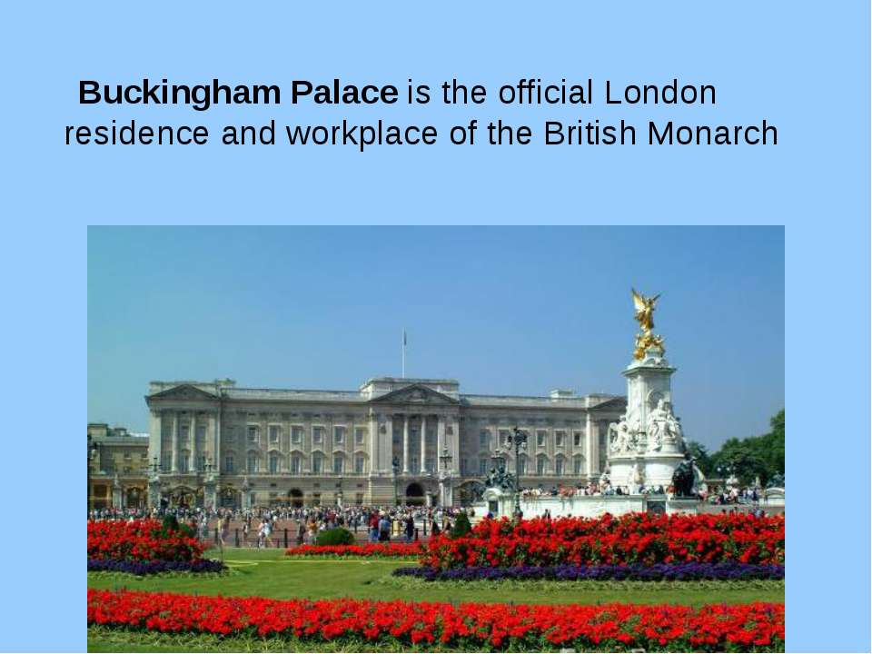 Buckingham Palace is the official London residence and workplace of the Briti...