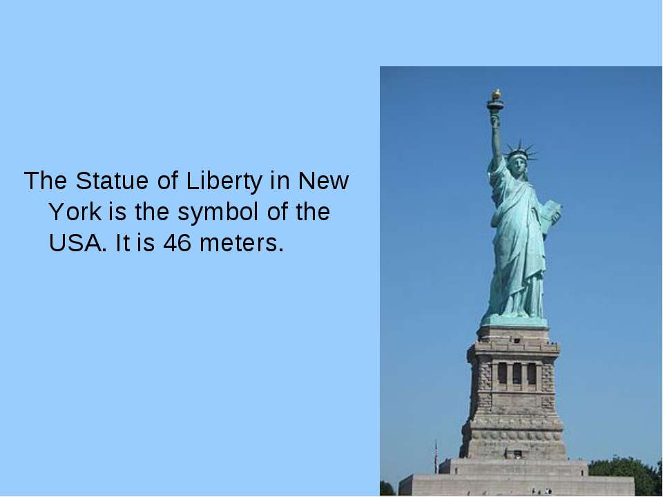 The Statue of Liberty in New York is the symbol of the USA. It is 46 meters.
