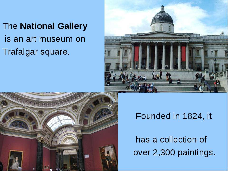 The National Gallery is an art museum on Trafalgar square. Founded in 1824, i...
