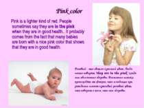 Pink color Pink is a lighter kind of red. People sometimes say they are in th...
