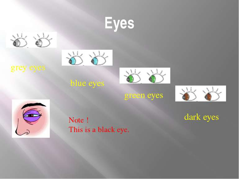 Eyes grey eyes blue eyes green eyes dark eyes Note ! This is a black eye. Eye...