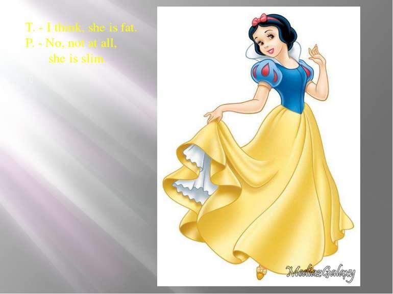 T. - I think, she is fat. P. - No, not at all, she is slim. Vocabulary Work 3...