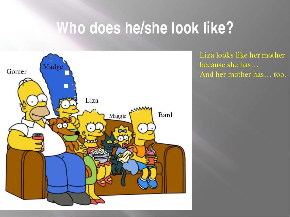 Who does he/she look like? Liza looks like her mother because she has… And he...