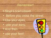 Remember! Stop! Look! Listen! Before you cross the street. Use your eyes, use...