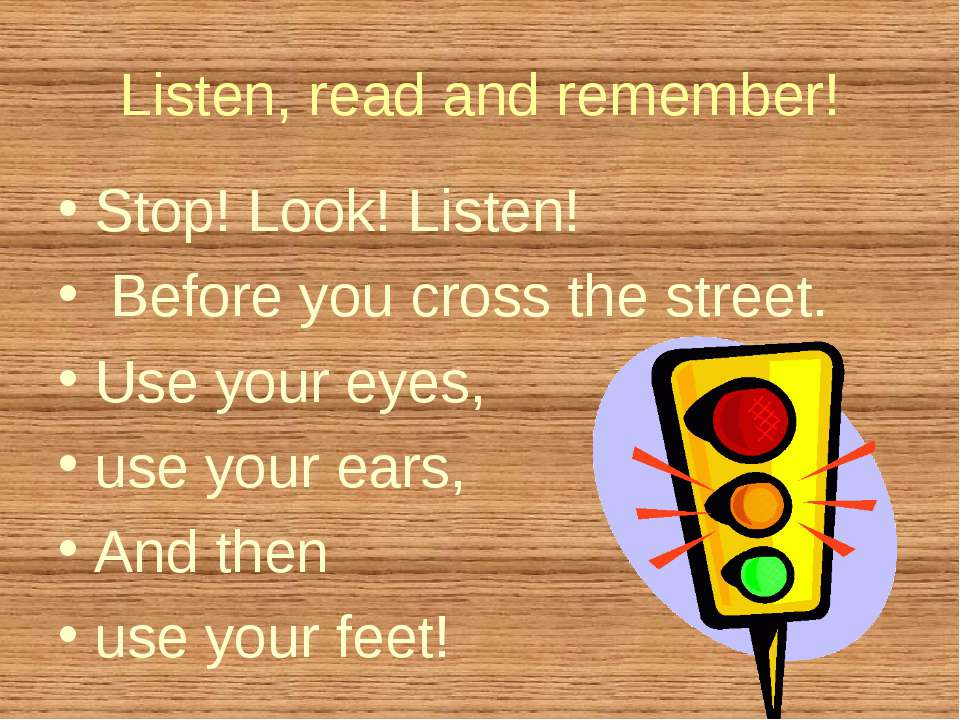 Listen, read and remember! Stop! Look! Listen! Before you cross the street. U...