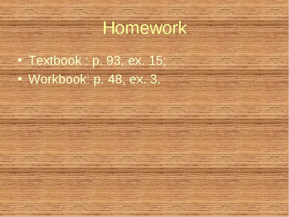 Homework Textbook : p. 93, ex. 15; Workbook: p. 48, ex. 3.