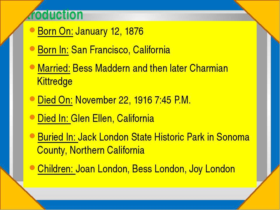 Introduction Born On: January 12, 1876 Born In: San Francisco, California Mar...