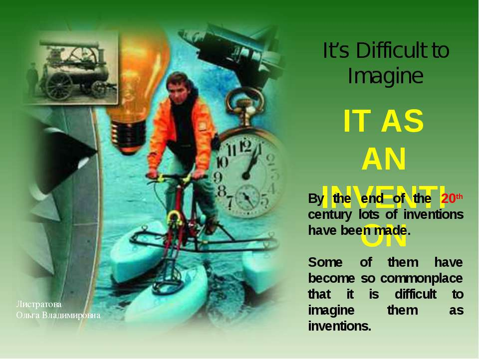 IT AS AN INVENTION It's Difficult to Imagine By the end of the 20th century l...