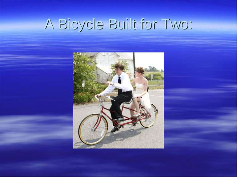A Bicycle Built for Two: