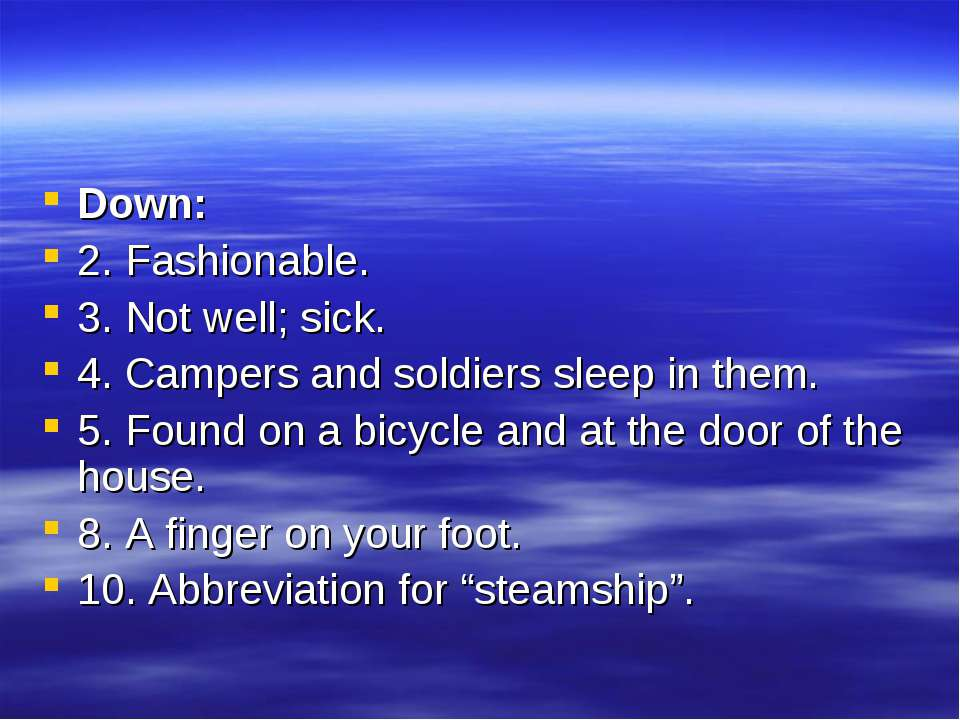 Down: 2. Fashionable. 3. Not well; sick. 4. Campers and soldiers sleep in the...