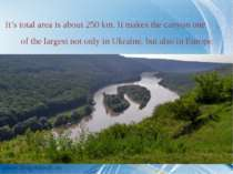 It's total area is about 250 km. It makes the canyon one of the largest not o...