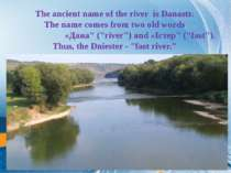 The ancient name of the river is Danastr.  The name comes from two old words ...