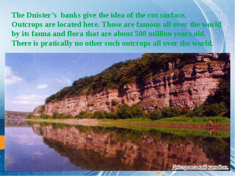 The Dnister's banks give the idea of the cut surface. Outcrops are located he...