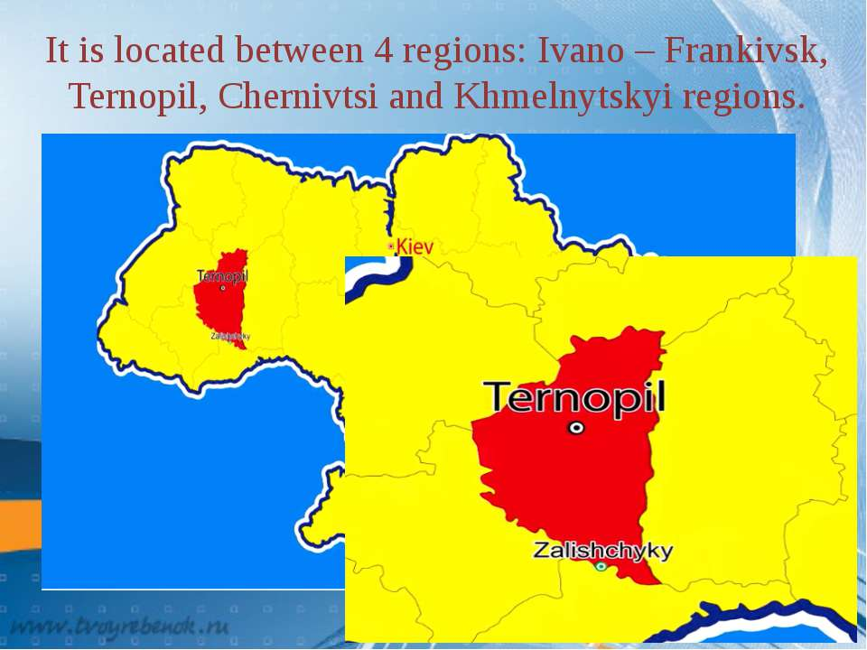It is located between 4 regions: Ivano – Frankivsk, Ternopil, Chernivtsi and ...