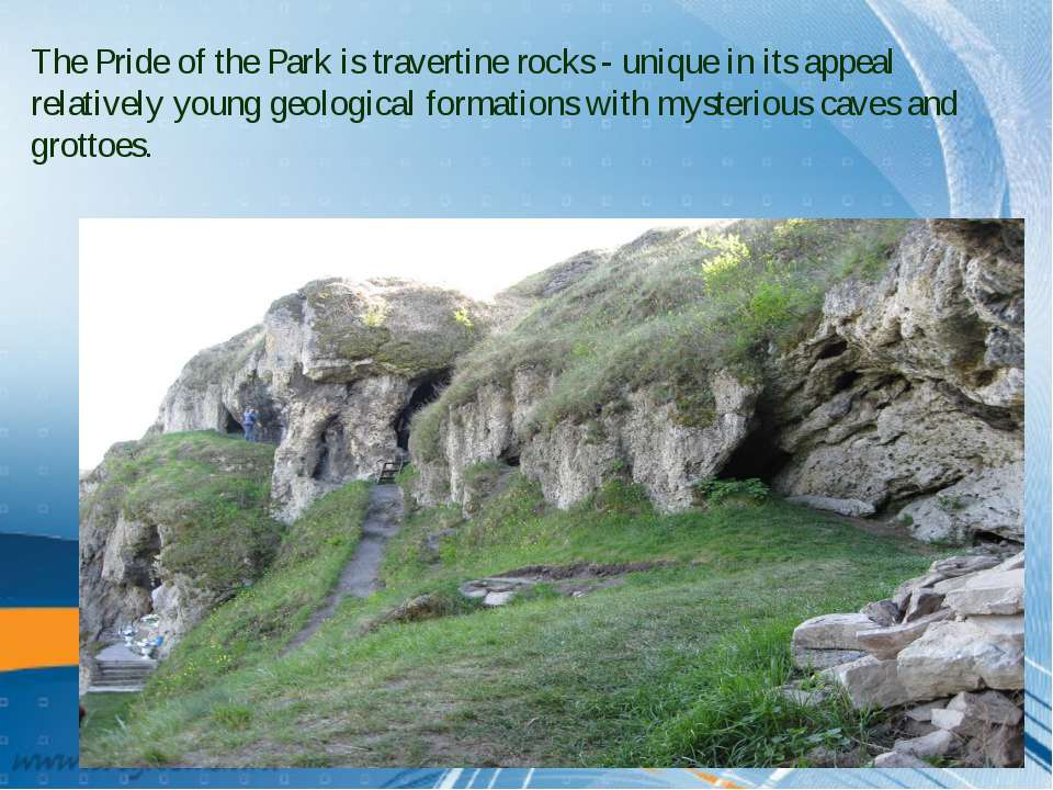 The Pride of the Park is travertine rocks - unique in its appeal relatively y...