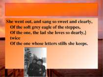 She went out, and sang so sweet and clearly, Of the soft grey eagle of the st...
