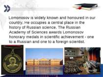 Lomonosov is widely known and honoured in our country. He occupies a central ...