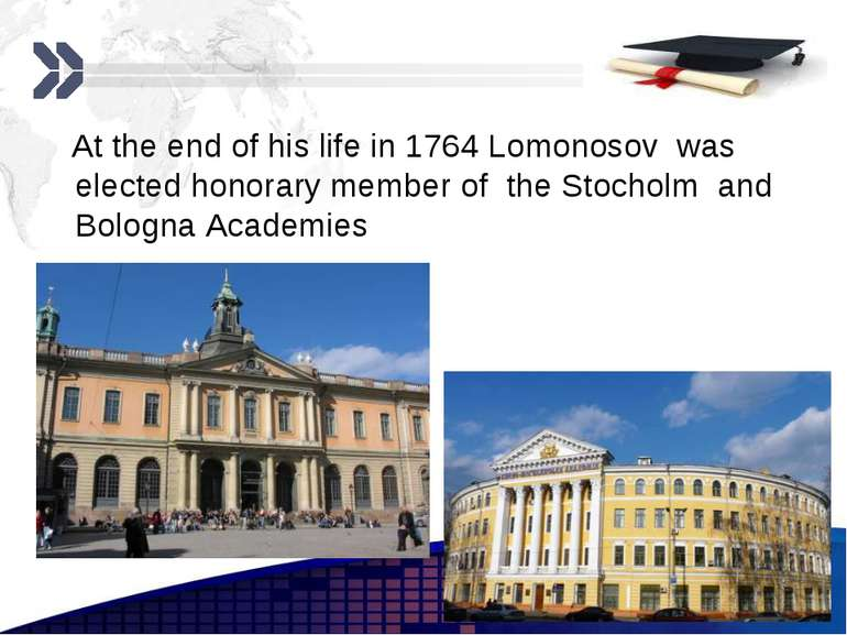 At the end of his life in 1764 Lomonosov was elected honorary member of the S...