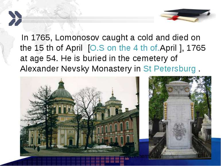 In 1765, Lomonosov caught a cold and died on the 15 th of April [O.S on the 4...