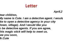 April,2 Dear children, My name is Cute. I am a detective agent. I would like ...