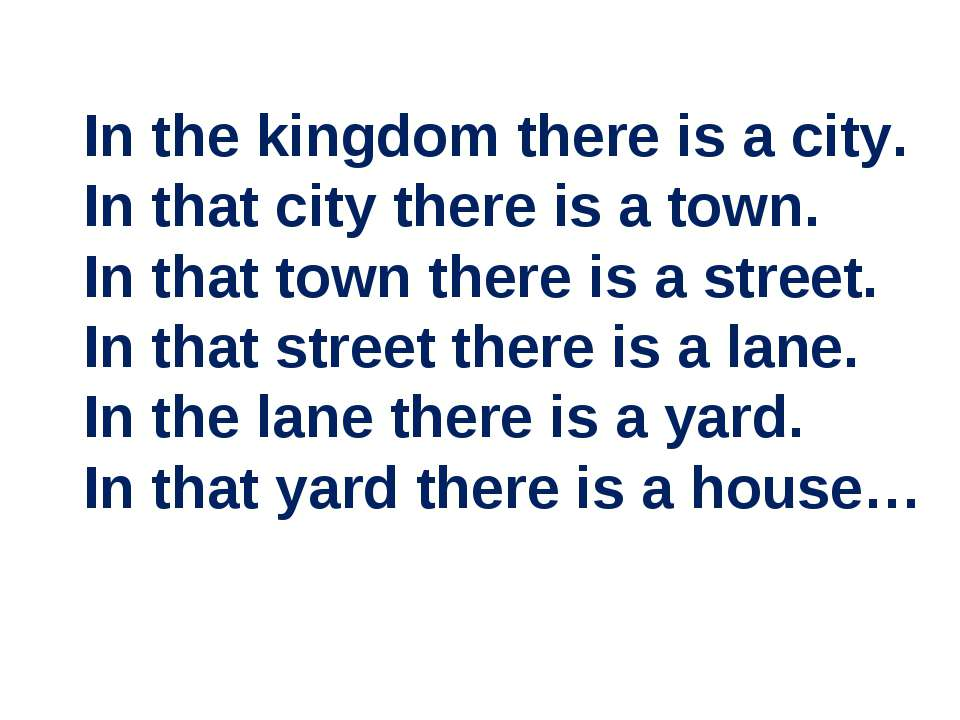 In the kingdom there is a city. In that city there is a town. In that town th...