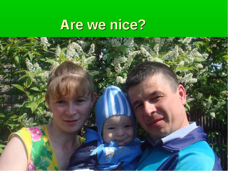 Are we nice?