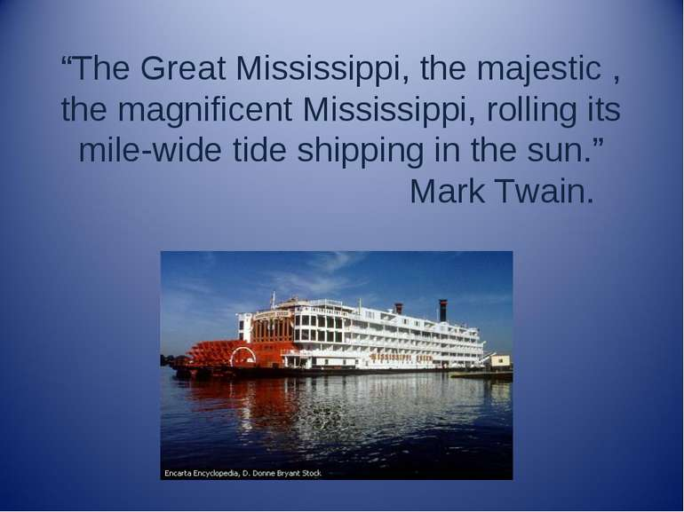 """The Great Mississippi, the majestic , the magnificent Mississippi, rolling i..."