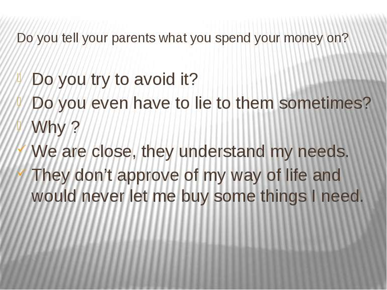 Do you tell your parents what you spend your money on? Do you try to avoid it...