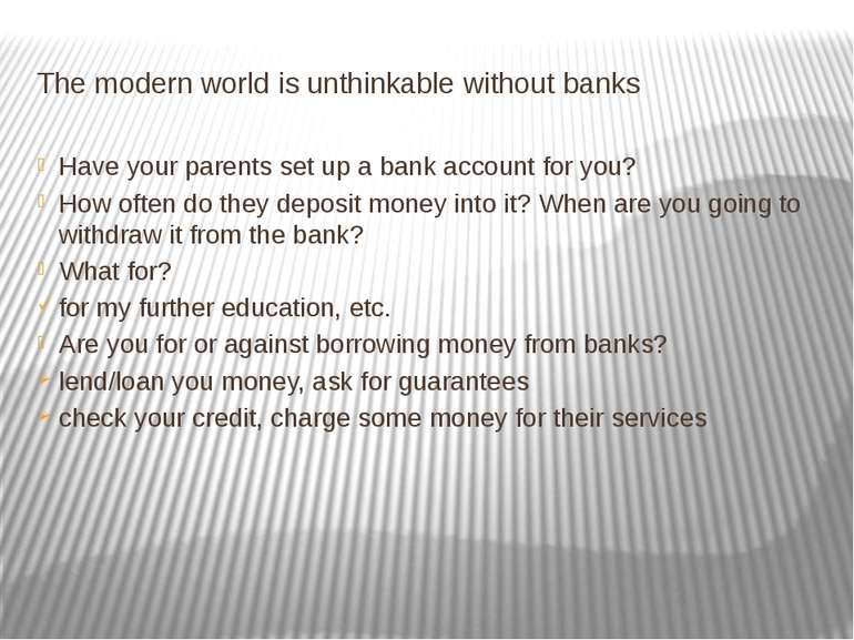 The modern world is unthinkable without banks Have your parents set up a bank...